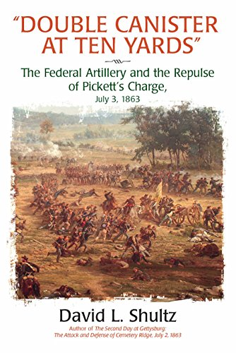 """- """"Double Canister at Ten Yards"""": The Federal Artillery and the Repulse of Pickett's Charge, July 3, 1863"""