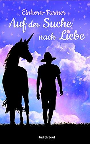Einhorn-Farmer 1: Auf der Suche nach Liebe (German Edition)