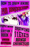 How to Draw Anime for Beginners : Purple Manga Edition 1 (Book 3): How to Draw Manga Characters Step by Step : Girls, Guys and Action Fantasy ... 11Eyes Seinen Japanese Manga) (Volume 3)