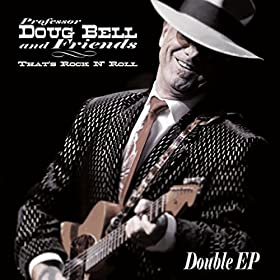 Professor Doug Bell and Friends<BR>That's Rock N' Roll