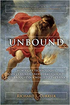 Book Unbound: How Eight Technologies Made Us Human and Brought Our World to the Brink