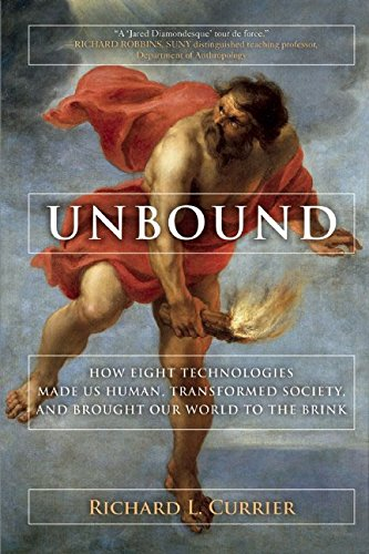 Unbound: How Eight Technologies Made Us Human and Brought Our World to the Brink