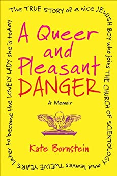 A Queer and Pleasant Danger: The true story of a nice Jewish boy who joins the Church of Scientology, and leaves twelve years later to become the lovely lady she is today by [Bornstein, Kate]