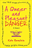 A Queer and Pleasant Danger: The true story of a nice Jewish boy who joins the Church of Scientology, and leaves twelve years later to become the lovely lady she is today