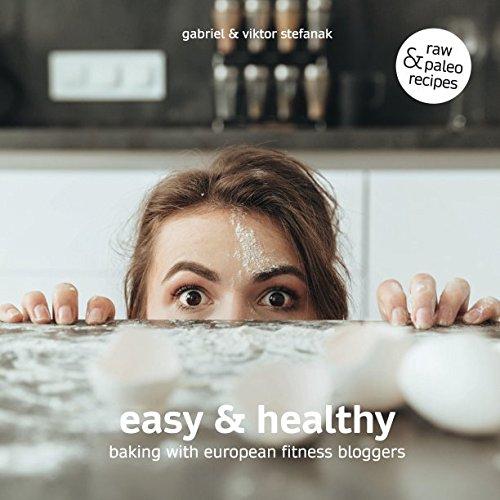 Easy & Healthy: Baking With European Fitness Bloggers by Gabriel Stefanak, Viktor Stefanak