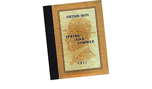 John B. Stetson Company 1911 Stetson Hats   Spring and Summer (Replica of  trade samples wholesale catalog 044ab918032