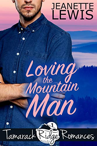 Loving the Mountain Man (Tamarack Ridge Romances Book 1) by [Lewis, Jeanette]