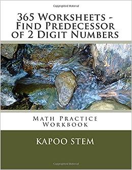 365 Worksheets - Find Predecessor of 2 Digit Numbers: Math Practice Workbook: Volume 2 (365 Days Math Number Before Series)