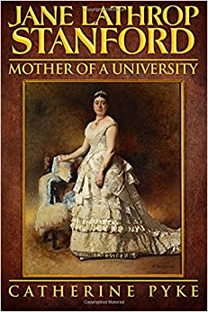 Jane Lathrop Stanford, Mother of A University