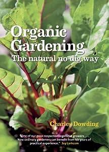 Organic Gardening: The Natural No-dig Way by Charles Dowding (2013-02-01)