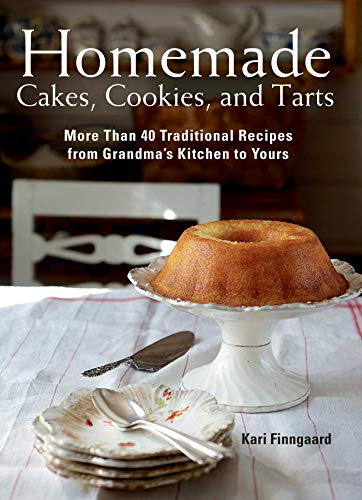 Homemade Cakes, Cookies, and Tarts: More Than 40 Traditional Recipes from Grandma's Kitchen to -
