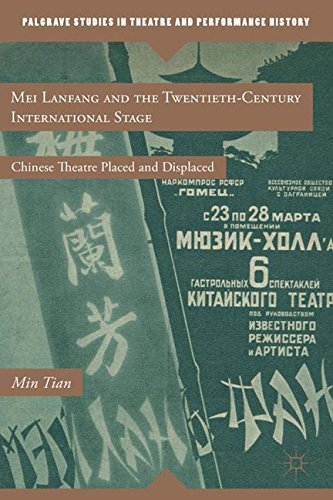 Mei Lanfang and the Twentieth-Century International Stage: Chinese Theatre Placed and Displaced (Palgrave Studies in Theatre and Performance History)