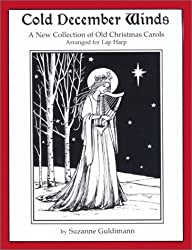 Cold December Winds: A New Collection of Old Christmas Carols, Arranged for Lap Harp by Suzanne Guldimann (2001-10-24)