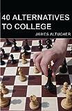 40 Alternatives to College, James Altucher, 1479269387