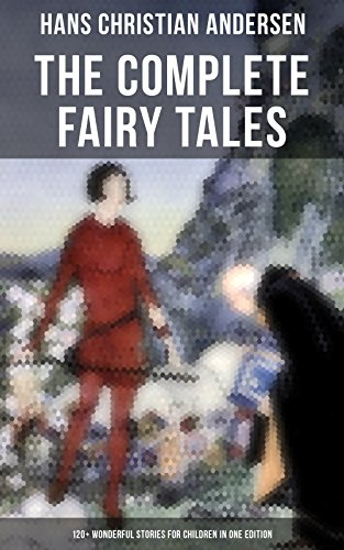 The Complete Fairy Tales of Hans Christian Andersen - 120+ Wonderful Stories for Children in One Edition: The Little Mermaid, The Snow Queen, The Ugly ... Nightingale, The Emperor's New Clothes... for $<!---->