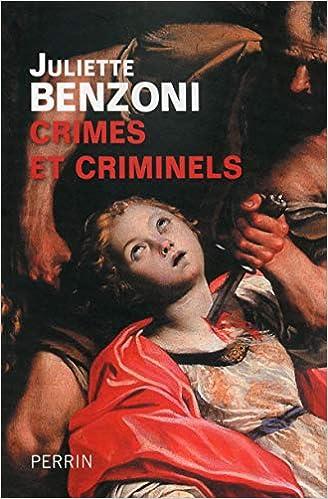 Amazon Fr Crimes Et Criminels Juliette Benzoni Livres