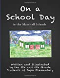On a School Day in the Marshall Islands, Fifth and Sixth Grade Students of Japo Elementary Staff, 1482071762