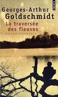 Traversée des fleuves : Autobiographie par Georges-Arthur Goldschmidt