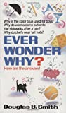 Ever Wonder Why?, Douglas B. Smith, 0449147460