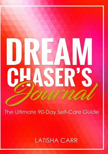 Dreamer Chaser's Journal: The Ultimate 90 Day Self Care Guide