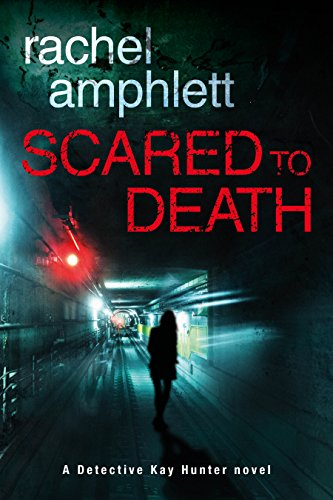 Scared to Death: A Detective Kay Hunter murder mystery (Kay Hunter British detective crime thriller series Book 1)