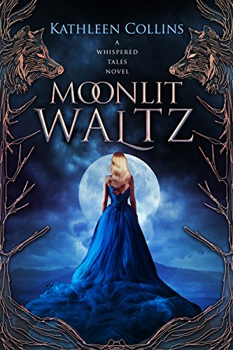 Moonlit Waltz (Whispered Tales Book 1) by [Collins, Kathleen]