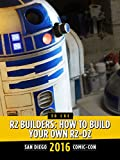 R2 Builders: How to Build Your Own R2-D2: SDCC 2016