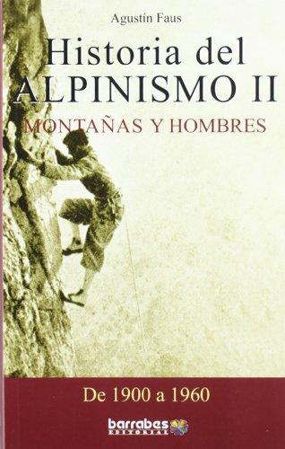 Historia del alpinismo II (1900-1960) - montañas y hombres por Agustin Faus