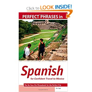 Perfect Phrases in Spanish for Confident Travel to Mexico: The No Faux-Pas Phrasebook for the Perfect Trip (Perfect Phrases Series) Eric W. Vogt