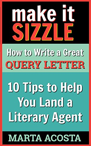 Make It Sizzle: How to Write a Great Query Letter: Ten Insider Tips to Help You Land a Literary Agent -