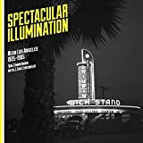 img - for Spectacular Illumination: Neon Los Angeles, 1925-1965 book / textbook / text book