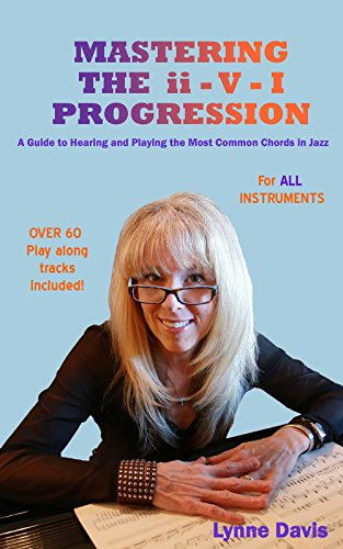 Mastering the ii - V - I Progression: A Guide to Hearing and Playing the Most Common Chords in Jazz (The Mastery Series Book - Mastering Jazz Keyboard