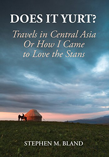 Does it Yurt?: Travels in Central Asia Or How I Came to Love the Stans
