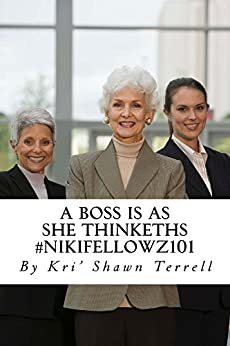A Boss is as she Thinkeths. #NikiFellowz101: Business Management according to Scripture (English Edition) por [Terrell, Kri' Shawn]