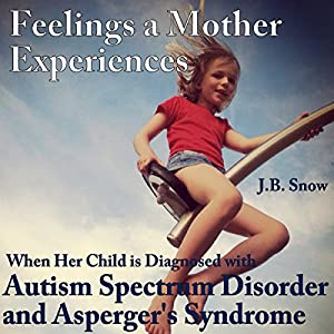 Feelings a Mother Experiences When Her Child Is Diagnosed with Autism Spectrum Disorder and Aspergers Syndrome Audiobook