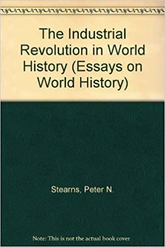 Spm English Essay The Industrial Revolution In World History Essays In World History By  Stearns Peter N  Hardcover Amazoncom Books A Modest Proposal Essay also Essay Term Paper The Industrial Revolution In World History Essays In World History  Essays For High School Students To Read