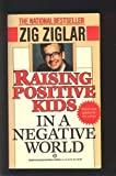 Raising Positive Kids in a Negative World, Zig Ziglar, 0345361881