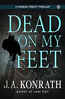 Dead On My Feet - A Thriller (Phineas Troutt Mysteries Book 1) by [Konrath, J.A.]