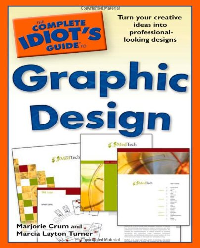 The Complete Idiot's Guide to Graphic Design (Design Graphics For Dummies)