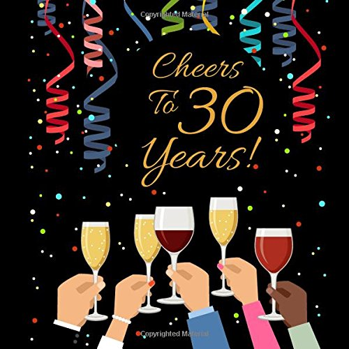 """Download Cheers To 30 Years!: Guest Book For 30th Birthday Wedding Anniversary Party Guest Book. Free Layout Keepsake Message Book For Family and Friends To ... Or Advice 8.5""""x8.5"""" Paper size (Volume 24) pdf epub"""