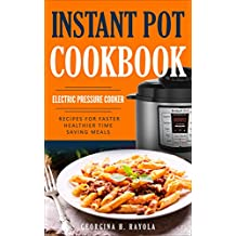 Instant Pot Cookbook: Electric Pressure Cooker: Recipes for Faster, Healthier, Time Saving Meals