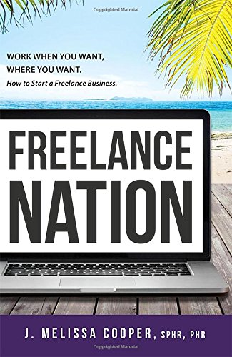 Read Online Freelance Nation: Work When You Want, Where You Want. How to Start a Freelance Business. ebook