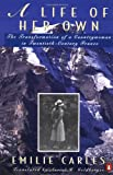 A Life of Her Own: The Transformation of a Countrywoman in 20th-Century France, Emilie Carles, Robert Destanque, 0140169652
