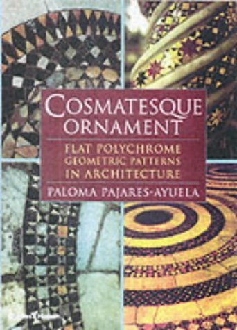 Cosmatesque Ornament: Flat Polychrome Geometric Patterns in Architecture by PALOMA PAJARES-AYUELA ()