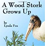A Wood Stork Grows Up, Lynda Fox, 1439245398
