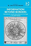 Information Beyond Borders : International Cultural and Intellectual Exchange in the Belle Epoque, Rayward, W. Boyd, 1409442268