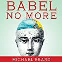 Babel No More: The Search for the World's Most Extraordinary Language Learners Audiobook by Michael Erard Narrated by Robert Blumenfeld