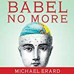 Babel No More: The Search for the World's Most Extraordinary Language Learners | Michael Erard
