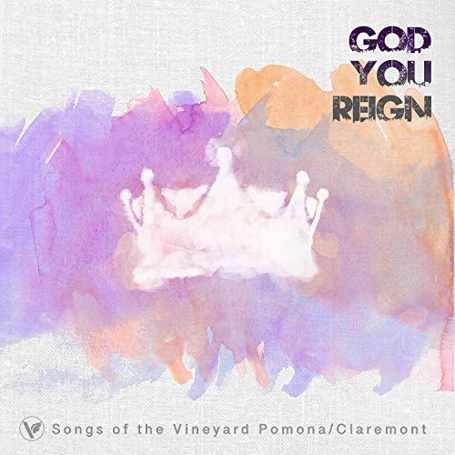 Vineyard Community Church Pomona - God You Reign 2018