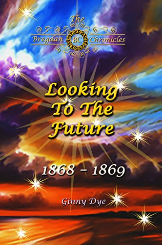 Looking To The Future (#11 in the Bregdan Chronicles Historical Fiction Romance Series)